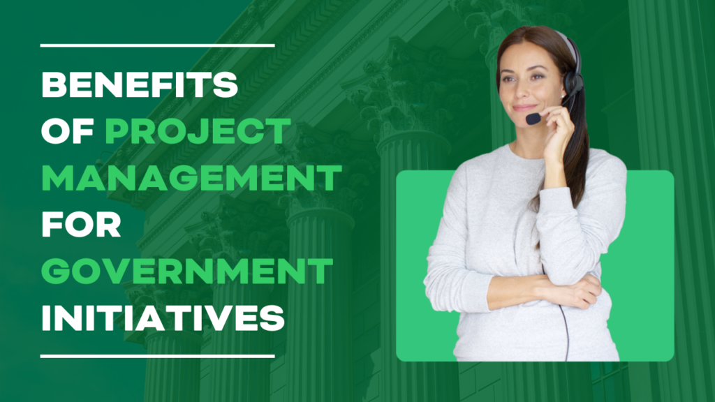 Benefits of Project Management for Government Initiatives