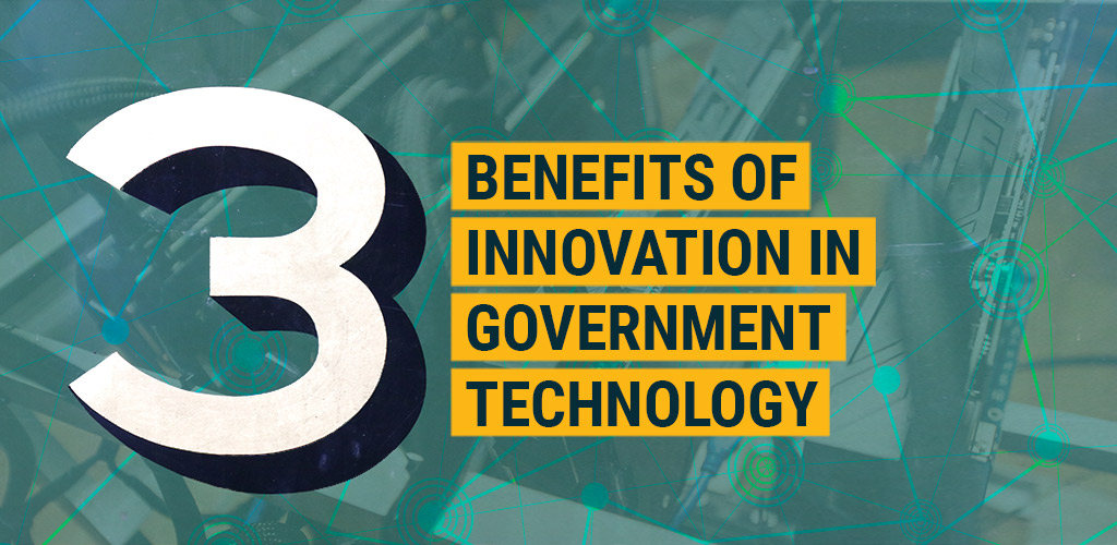 3 Benefits of Innovation in Government Technology