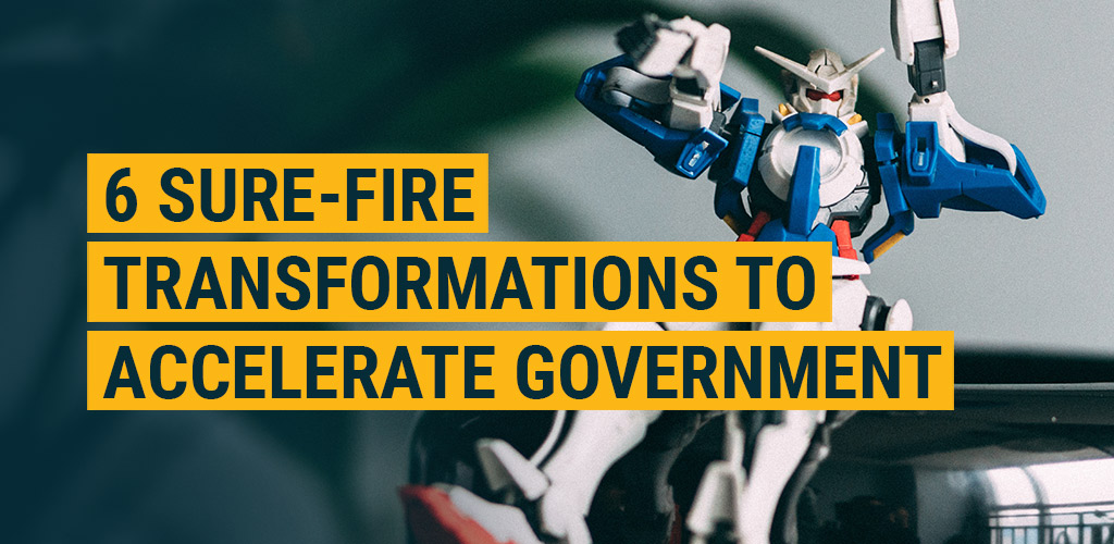 6 Sure-fire Transformations to Accelerate an Interconnected Government featured image