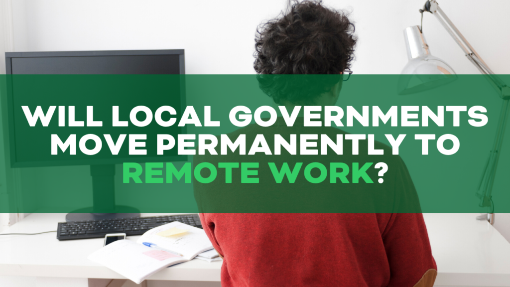 Will Local Government Move Permanently to Remote Work?