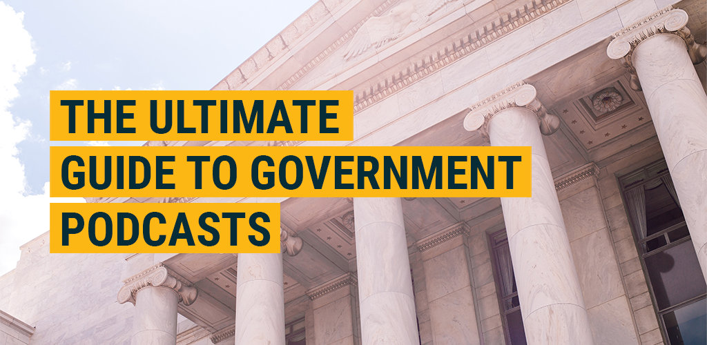 The Ultimate Guide to Government Podcasts