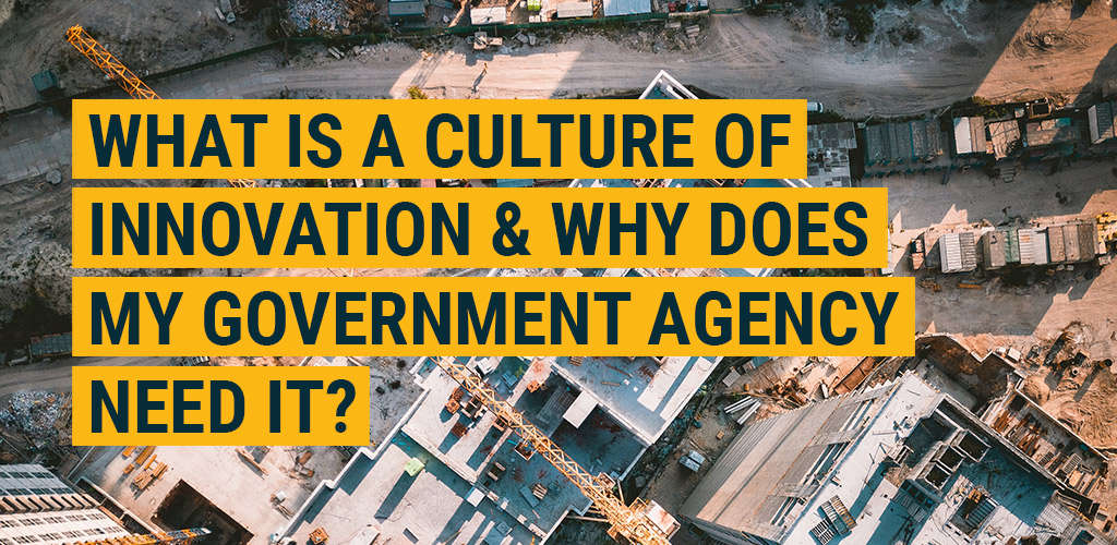What is a Culture of Innovation & Why Does My Government Agency Need it?