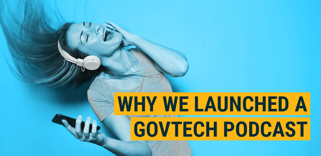 Why We Launched a GovTech Podcast